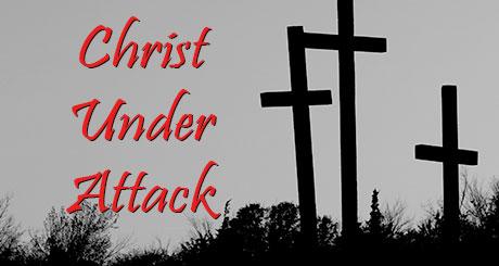 Christ Under Attack