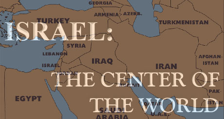 Israel: The Center of the World