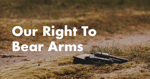 Our Right To Bear Arms